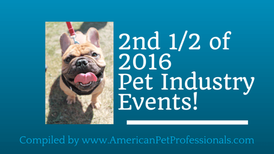 2nd half of 2016 Pet Industry Events!