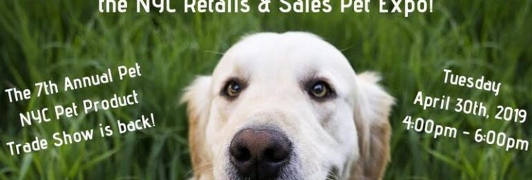 Pet Parents are Welcome to Join the 7th Annual NYC Retails & Sales Pet Expo!
