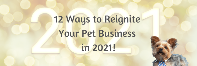 12 ways to reignite your pet business in 2021!