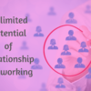 Unlimited Potential of Relationship Networking